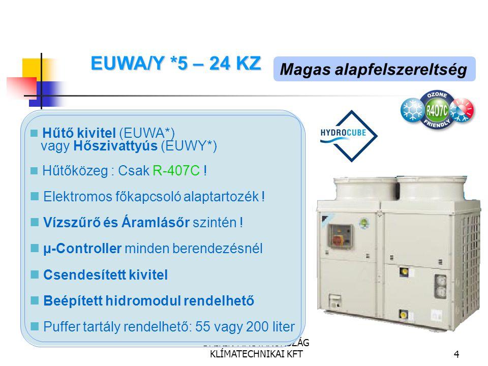 DAIKIN MAGYARORSZÁG KLÍMATECHNIKAI KFT4 Magas alapfelszereltség Hűtő kivitel (EUWA*) vagy Hőszivattyús (EUWY*) Hűtőközeg : Csak R-407C ! Elektromos fő