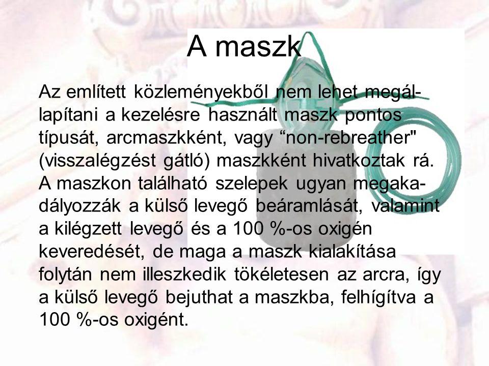 """A maszk Az említett közleményekből nem lehet megál- lapítani a kezelésre használt maszk pontos típusát, arcmaszkként, vagy """"non-rebreather"""