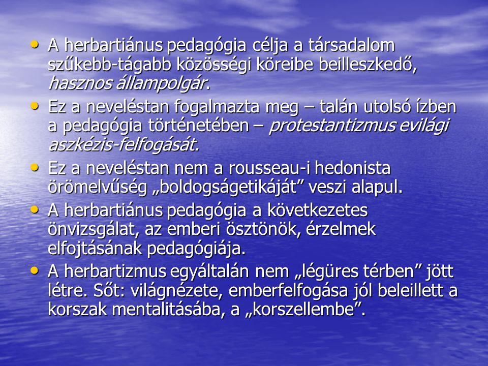A herbartiánus pedagógia célja a társadalom szűkebb-tágabb közösségi köreibe beilleszkedő, hasznos állampolgár. A herbartiánus pedagógia célja a társa