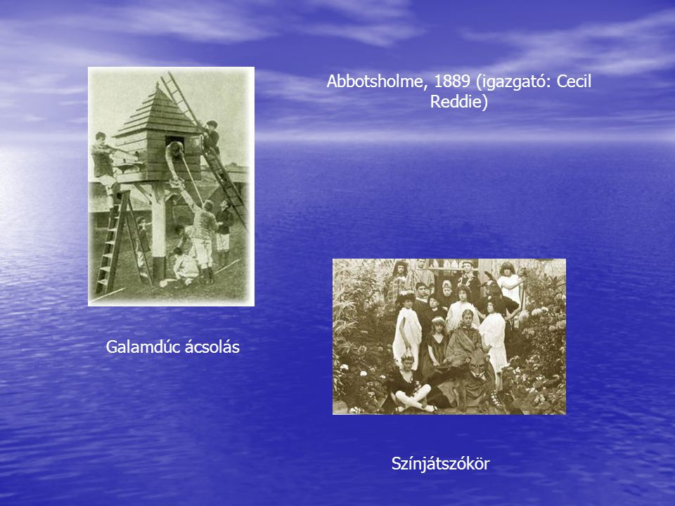 Abbotsholme, 1889 (igazgató: Cecil Reddie) Galamdúc ácsolás Színjátszókör