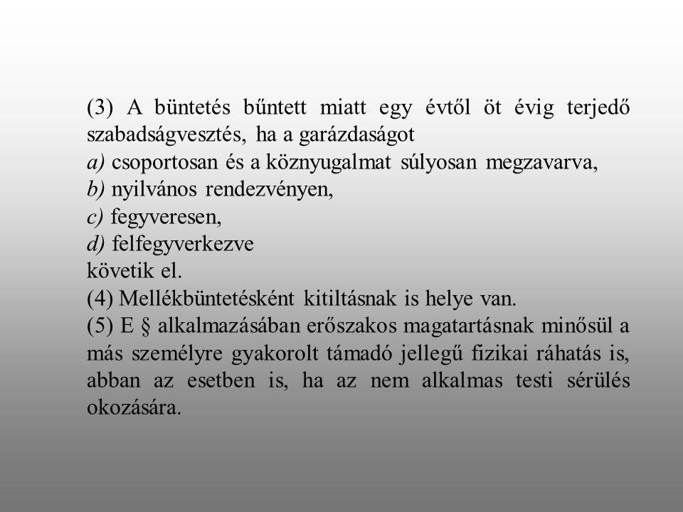 (3) A büntetés bűntett miatt egy évtől öt évig terjedő szabadságvesztés, ha a garázdaságot a) csoportosan és a köznyugalmat súlyosan megzavarva, b) ny