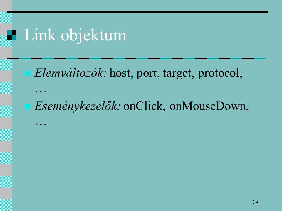 19 Link objektum Elemváltozók: host, port, target, protocol, … Eseménykezelők: onClick, onMouseDown, …