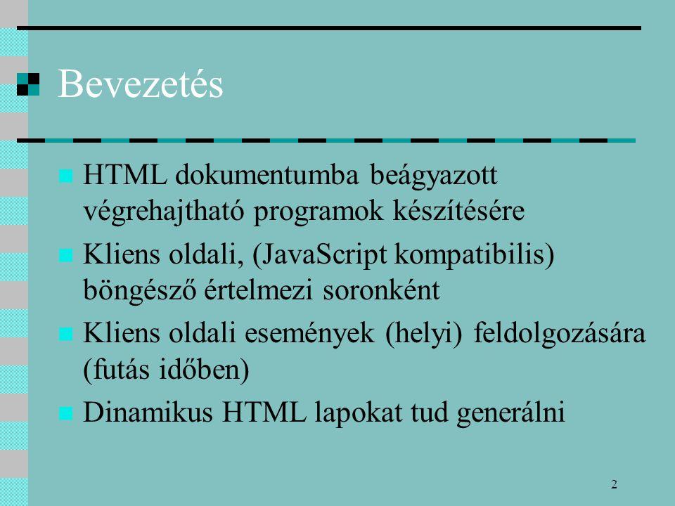2 Bevezetés HTML dokumentumba beágyazott végrehajtható programok készítésére Kliens oldali, (JavaScript kompatibilis) böngésző értelmezi soronként Kli