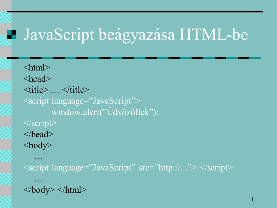 "4 JavaScript beágyazása HTML-be … window.alert(""Üdvözöllek""); … …"