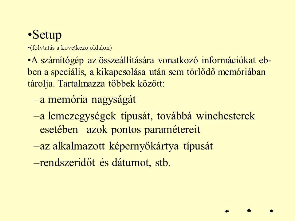Setup (folytatás a következő oldalon) A számítógép az összeállítására vonatkozó információkat eb- ben a speciális, a kikapcsolása után sem törlődő mem