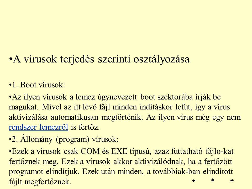 A vírusok terjedés szerinti osztályozása 1. Boot vírusok: Az ilyen vírusok a lemez úgynevezett boot szektorába írják be magukat. Mivel az itt lévő fáj