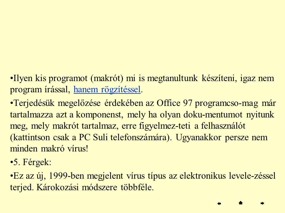 Ilyen kis programot (makrót) mi is megtanultunk készíteni, igaz nem program írással, hanem rögzítéssel.hanem rögzítéssel Terjedésük megelőzése érdekéb