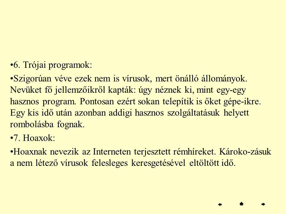 6. Trójai programok: Szigorúan véve ezek nem is vírusok, mert önálló állományok. Nevüket fő jellemzőikről kapták: úgy néznek ki, mint egy-egy hasznos