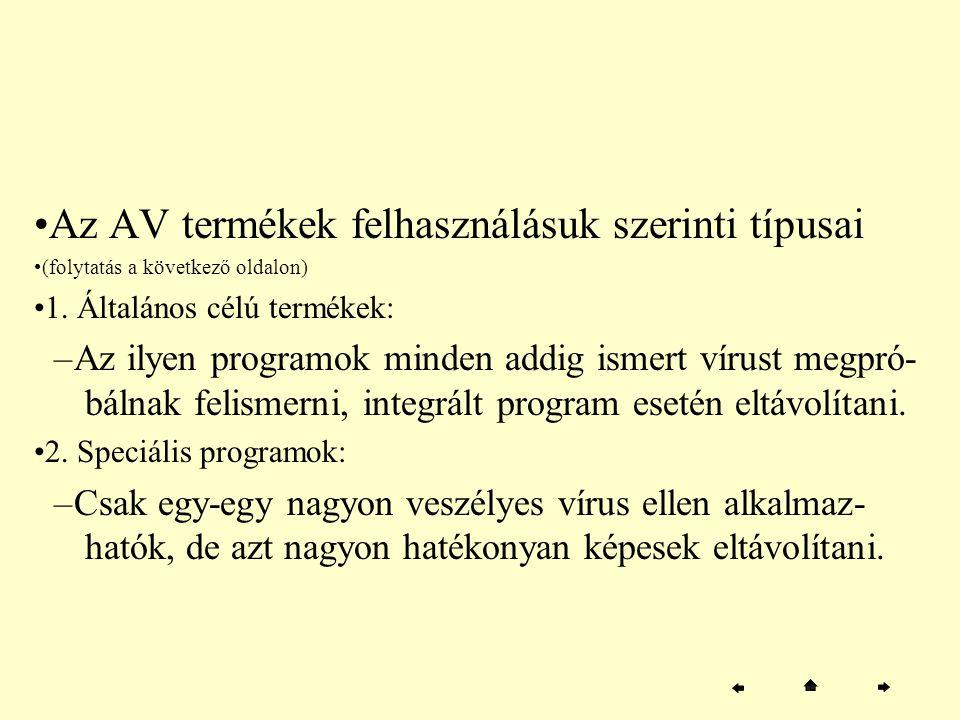 Az AV termékek felhasználásuk szerinti típusai (folytatás a következő oldalon) 1. Általános célú termékek: –Az ilyen programok minden addig ismert vír