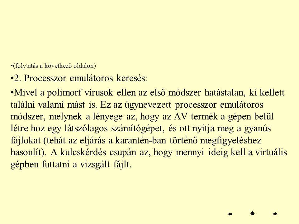 (folytatás a következő oldalon) 2. Processzor emulátoros keresés: Mivel a polimorf vírusok ellen az első módszer hatástalan, ki kellett találni valami