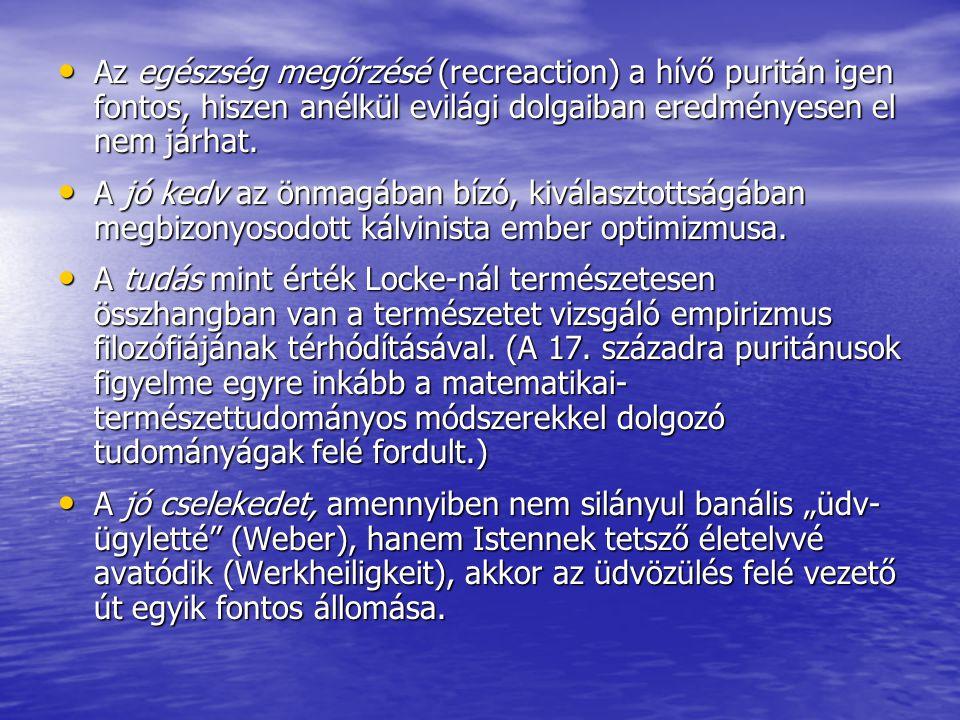 Az egészség megőrzésé (recreaction) a hívő puritán igen fontos, hiszen anélkül evilági dolgaiban eredményesen el nem járhat. Az egészség megőrzésé (re