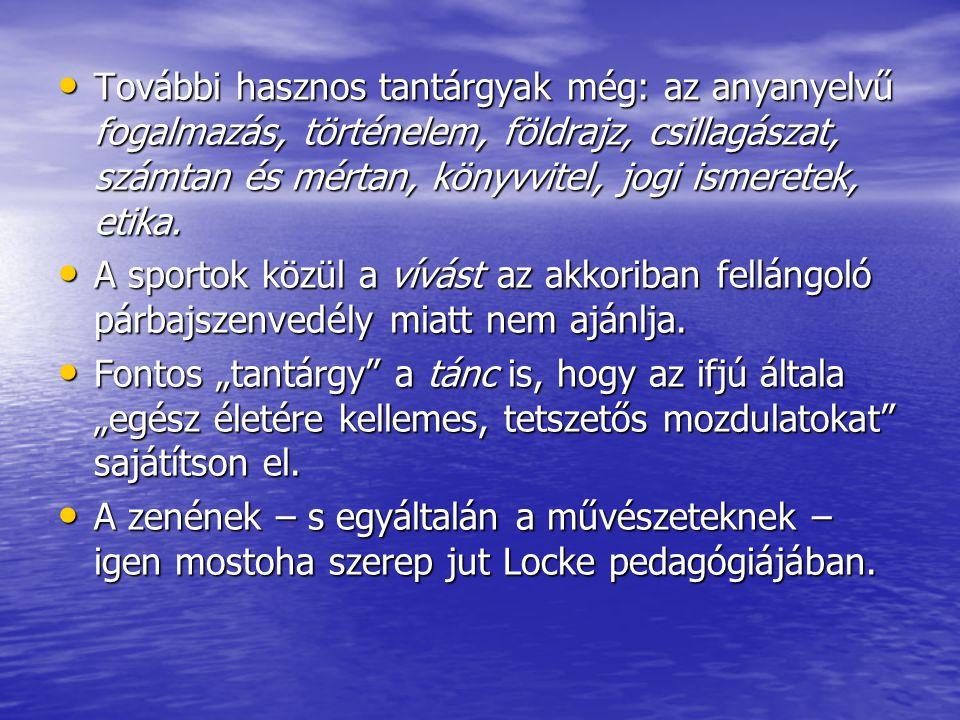 További hasznos tantárgyak még: az anyanyelvű fogalmazás, történelem, földrajz, csillagászat, számtan és mértan, könyvvitel, jogi ismeretek, etika. To