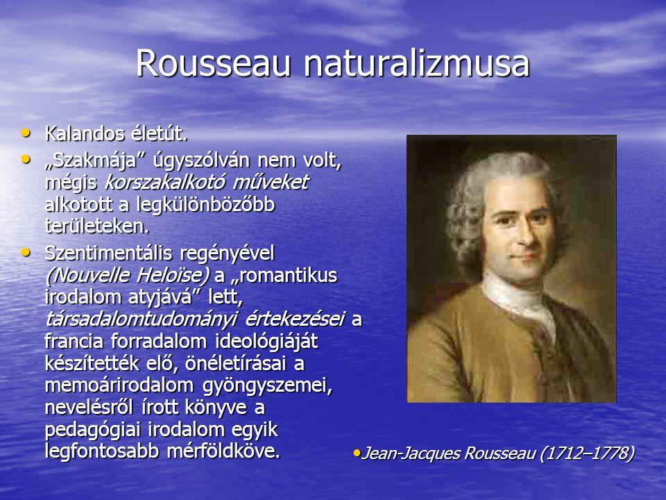 """Rousseau naturalizmusa Kalandos életút. Kalandos életút. """"Szakmája"""" úgyszólván nem volt, mégis korszakalkotó műveket alkotott a legkülönbözőbb terület"""