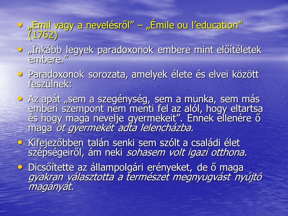 """""""Emil vagy a nevelésről"""" – """"Émile ou l'education"""" (1762) """"Emil vagy a nevelésről"""" – """"Émile ou l'education"""" (1762) """"Inkább legyek paradoxonok embere mi"""