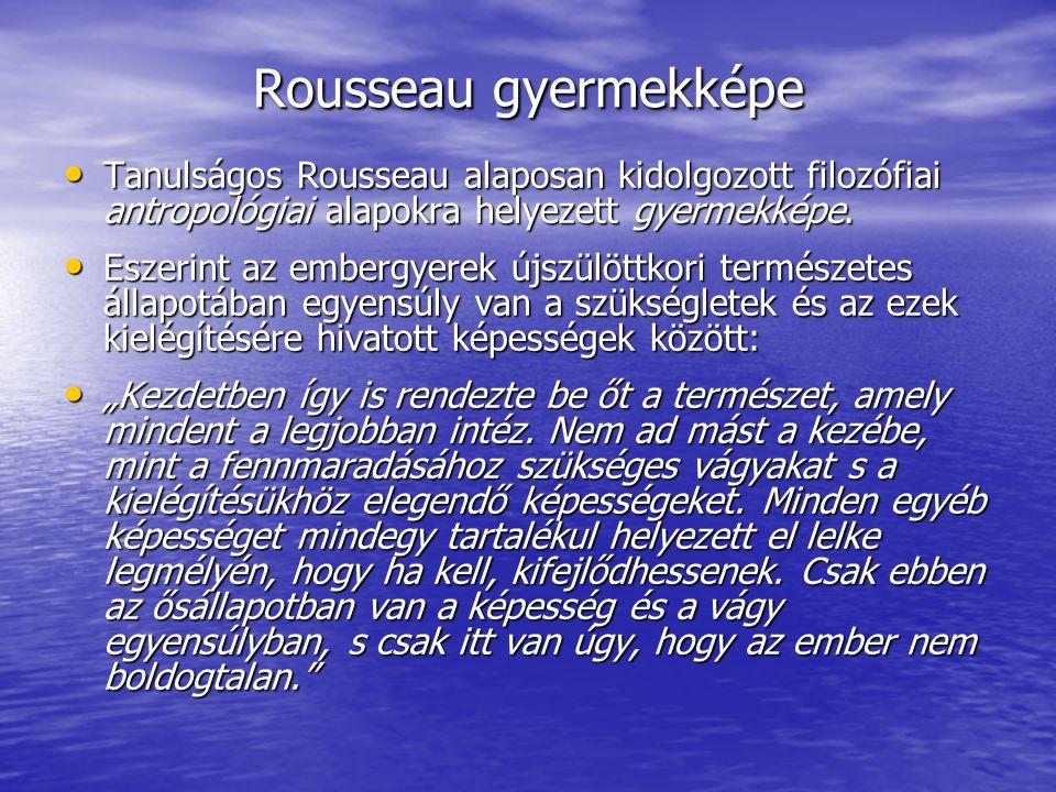 Tanulságos Rousseau alaposan kidolgozott filozófiai antropológiai alapokra helyezett gyermekképe. Tanulságos Rousseau alaposan kidolgozott filozófiai