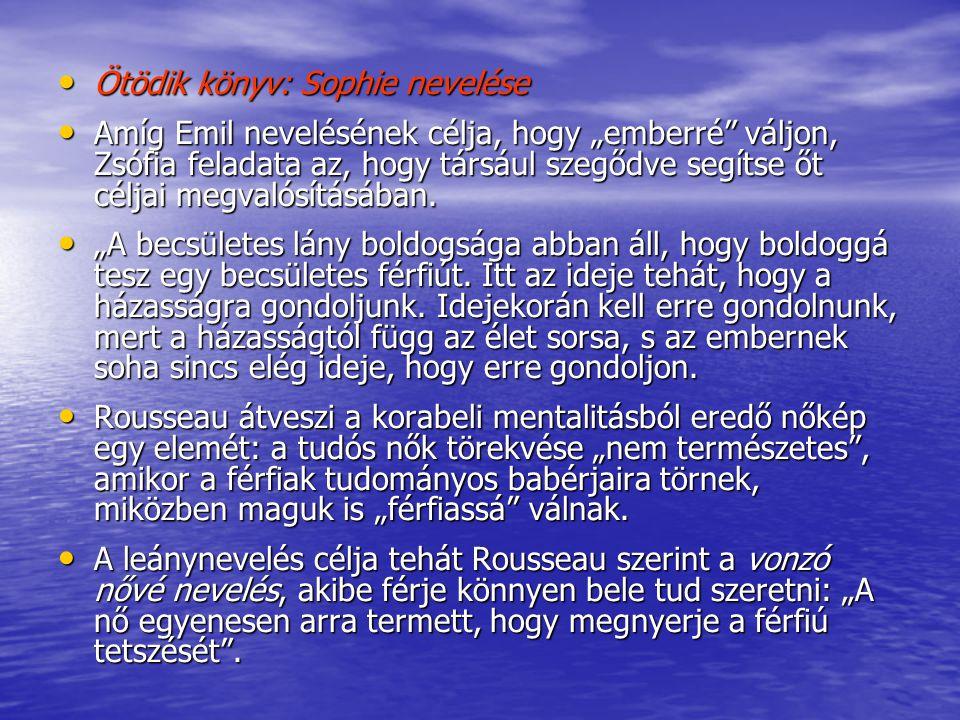 """Ötödik könyv: Sophie nevelése Ötödik könyv: Sophie nevelése Amíg Emil nevelésének célja, hogy """"emberré"""" váljon, Zsófia feladata az, hogy társául szegő"""