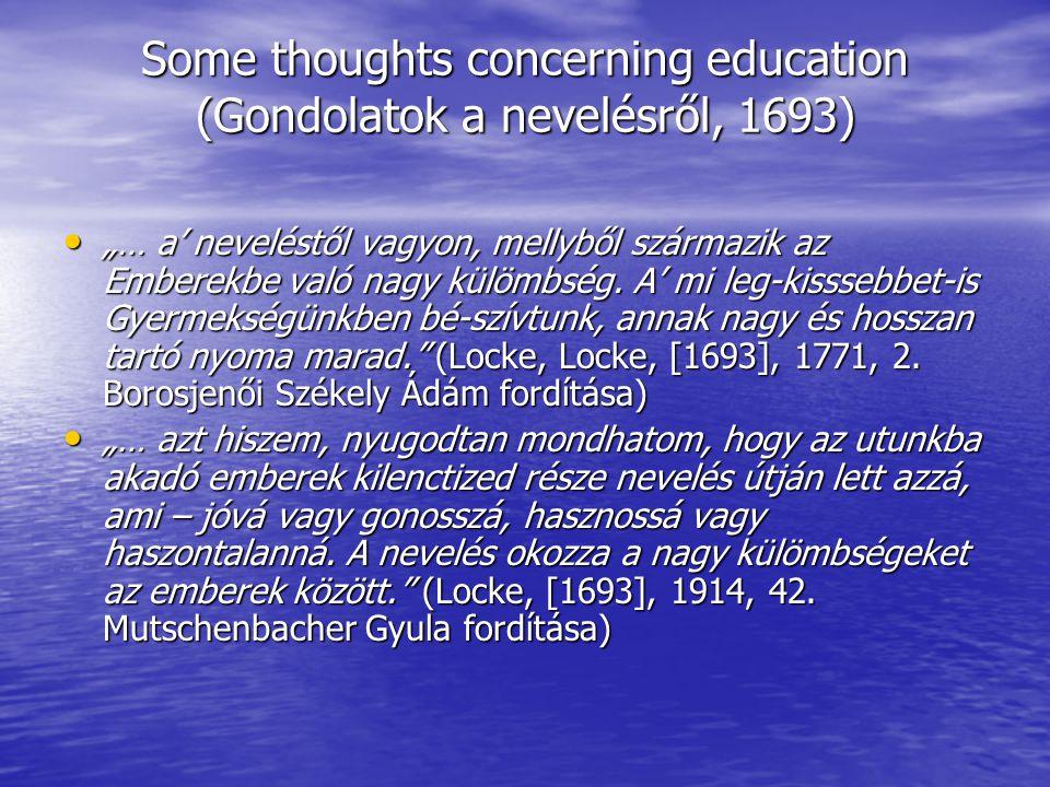 """Some thoughts concerning education (Gondolatok a nevelésről, 1693) """"… a' neveléstől vagyon, mellyből származik az Emberekbe való nagy külömbség. A' mi"""