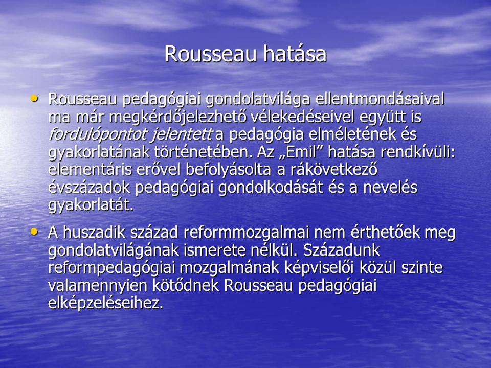 Rousseau hatása Rousseau pedagógiai gondolatvilága ellentmondásaival ma már megkérdőjelezhető vélekedéseivel együtt is fordulópontot jelentett a peda