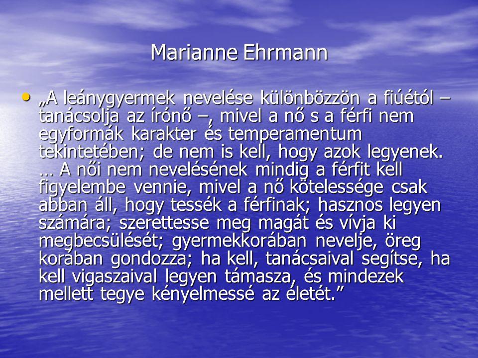 """Marianne Ehrmann """"A leánygyermek nevelése különbözzön a fiúétól – tanácsolja az írónő –, mivel a nő s a férfi nem egyformák karakter és temperamentum"""