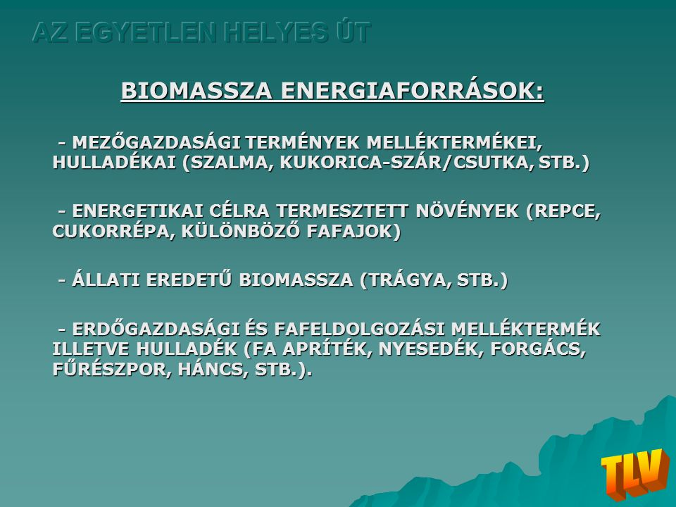BIOMASSZA ENERGIAFORRÁSOK: - MEZŐGAZDASÁGI TERMÉNYEK MELLÉKTERMÉKEI, HULLADÉKAI (SZALMA, KUKORICA-SZÁR/CSUTKA, STB.) - MEZŐGAZDASÁGI TERMÉNYEK MELLÉKT