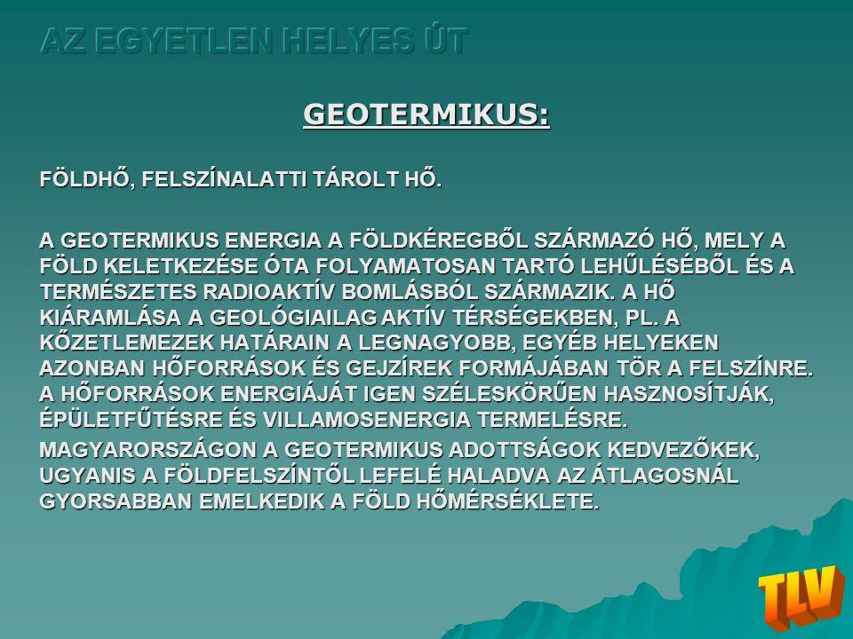 GEOTERMIKUS: FÖLDHŐ, FELSZÍNALATTI TÁROLT HŐ. A GEOTERMIKUS ENERGIA A FÖLDKÉREGBŐL SZÁRMAZÓ HŐ, MELY A FÖLD KELETKEZÉSE ÓTA FOLYAMATOSAN TARTÓ LEHŰLÉS