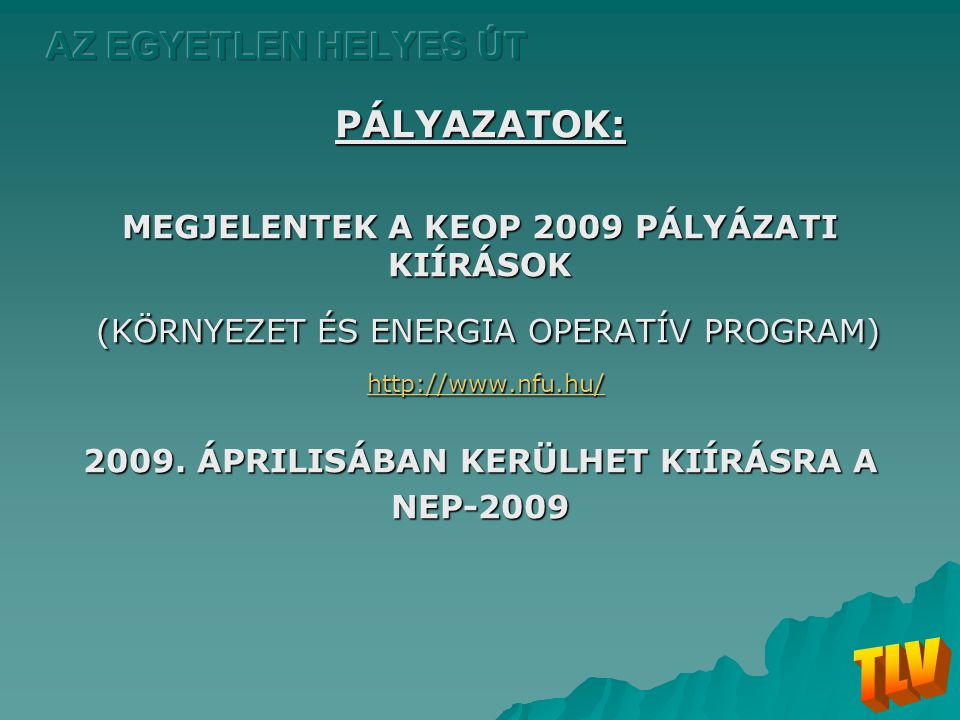 PÁLYAZATOK: MEGJELENTEK A KEOP 2009 PÁLYÁZATI KIÍRÁSOK (KÖRNYEZET ÉS ENERGIA OPERATÍV PROGRAM) (KÖRNYEZET ÉS ENERGIA OPERATÍV PROGRAM) http://www.nfu.