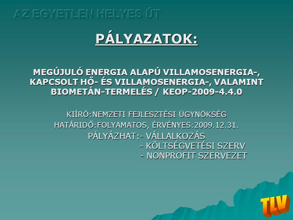 PÁLYAZATOK: MEGÚJULÓ ENERGIA ALAPÚ VILLAMOSENERGIA-, KAPCSOLT HŐ- ÉS VILLAMOSENERGIA-, VALAMINT BIOMETÁN-TERMELÉS / KEOP-2009-4.4.0 KIÍRÓ:NEMZETI FEJL