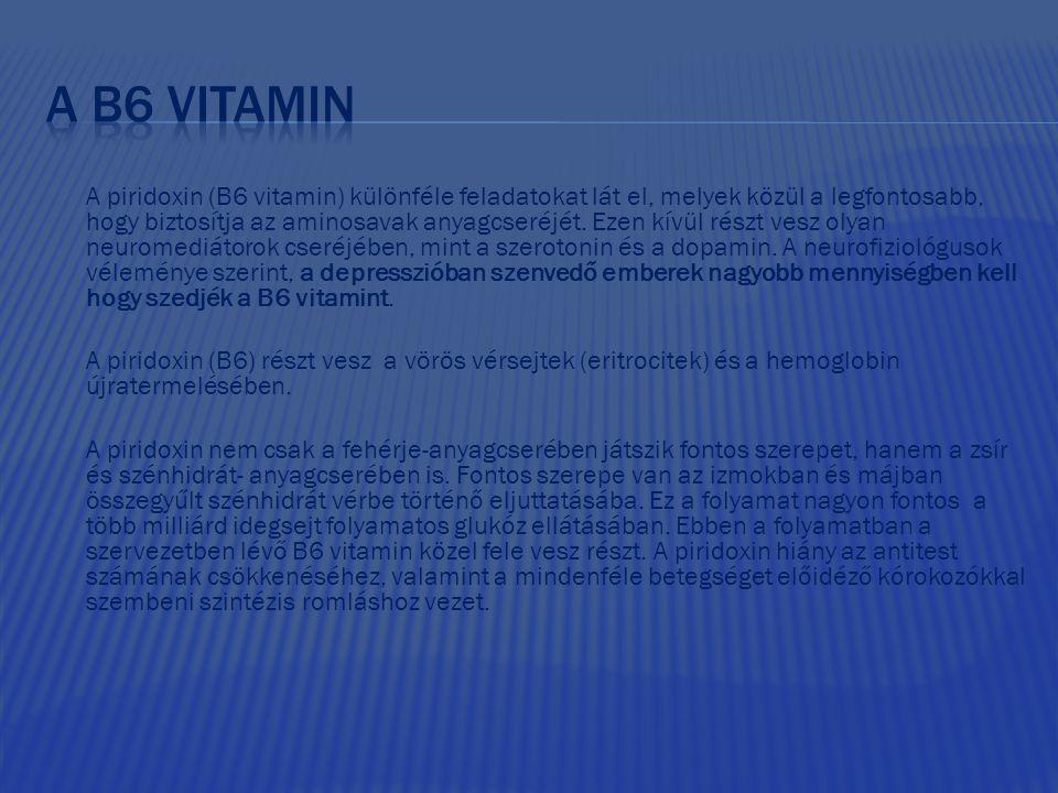 A piridoxin (B6 vitamin) különféle feladatokat lát el, melyek közül a legfontosabb, hogy biztosítja az aminosavak anyagcseréjét. Ezen kívül részt vesz