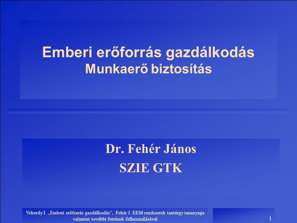 """Vekerdy I. """"Emberi erőforrás gazdálkodás"""", Fehér J. EEM rendszerek tantárgy tananyaga valamint további források felhasználásával 1 Dr. Fehér János SZI"""