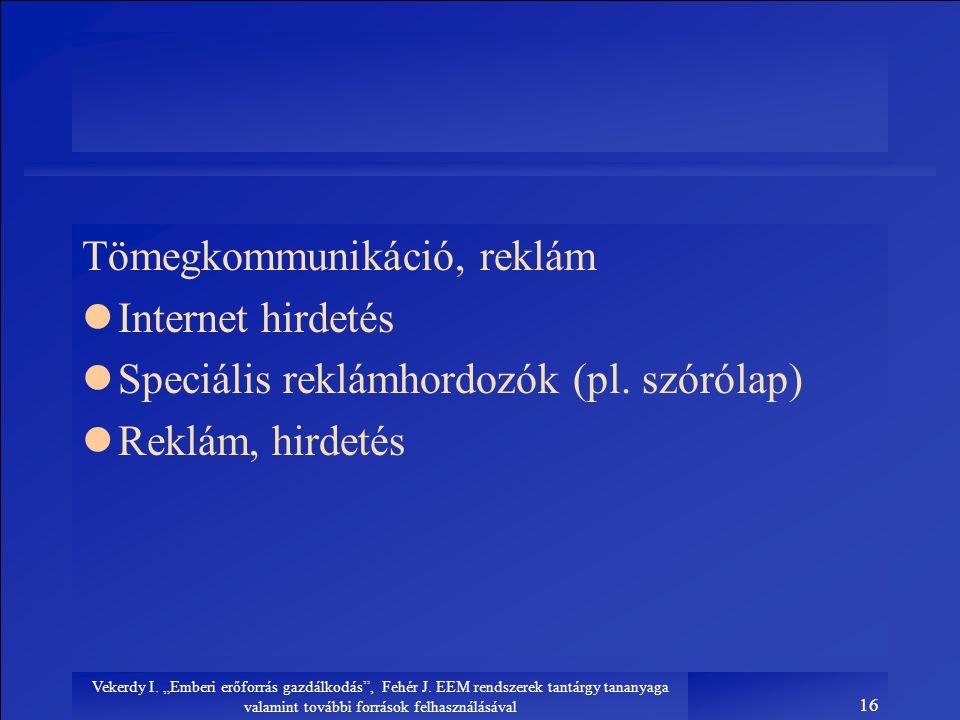 """Vekerdy I. """"Emberi erőforrás gazdálkodás"""", Fehér J. EEM rendszerek tantárgy tananyaga valamint további források felhasználásával 16 Tömegkommunikáció,"""