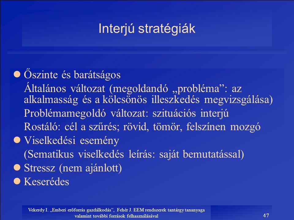 """Vekerdy I. """"Emberi erőforrás gazdálkodás"""", Fehér J. EEM rendszerek tantárgy tananyaga valamint további források felhasználásával 47 Interjú stratégiák"""
