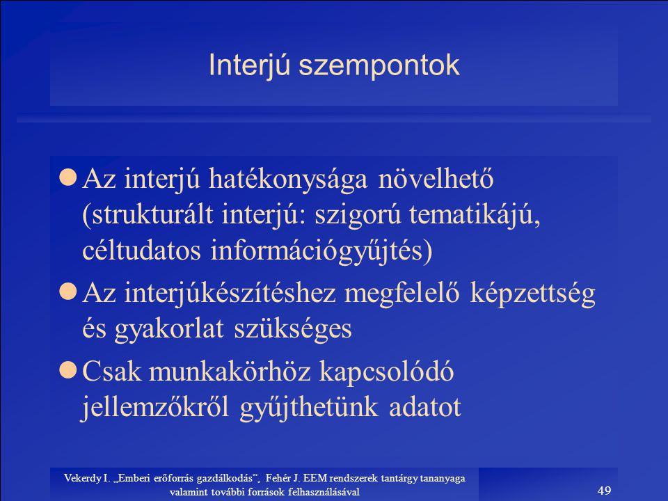 """Vekerdy I. """"Emberi erőforrás gazdálkodás"""", Fehér J. EEM rendszerek tantárgy tananyaga valamint további források felhasználásával 49 Interjú szempontok"""