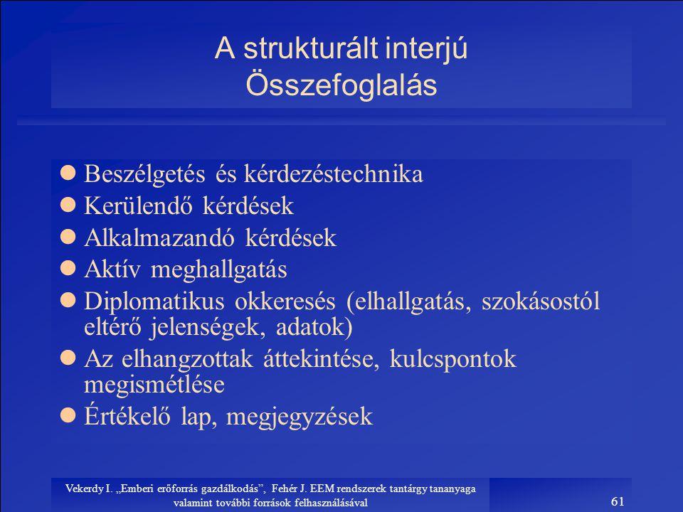 """Vekerdy I. """"Emberi erőforrás gazdálkodás"""", Fehér J. EEM rendszerek tantárgy tananyaga valamint további források felhasználásával 61 A strukturált inte"""