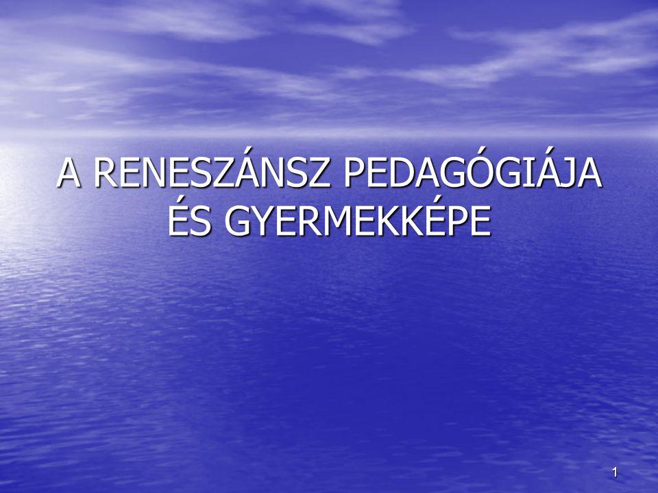 1 A RENESZÁNSZ PEDAGÓGIÁJA ÉS GYERMEKKÉPE