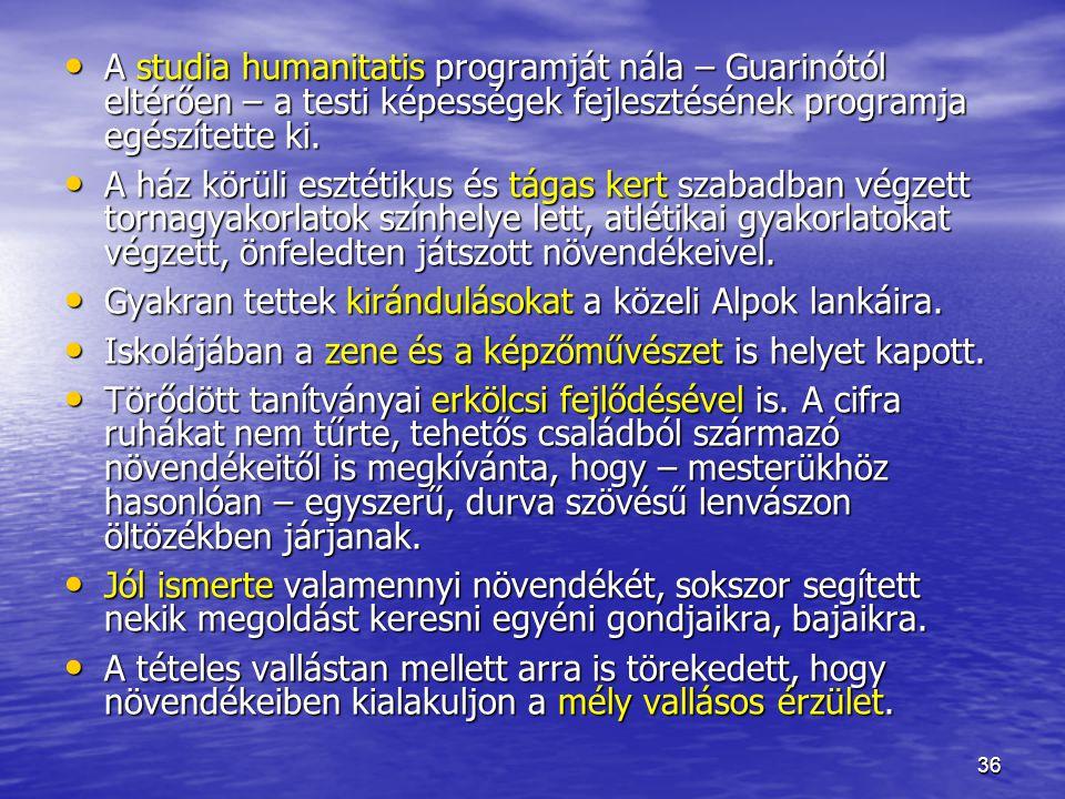 36 A studia humanitatis programját nála – Guarinótól eltérően – a testi képességek fejlesztésének programja egészítette ki.