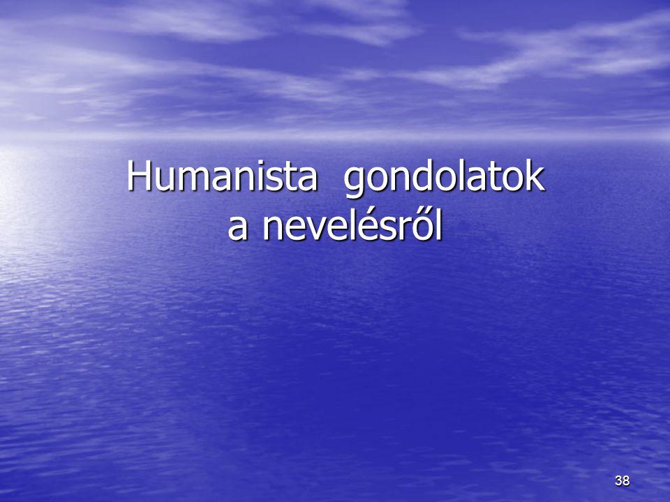 38 Humanista gondolatok a nevelésről