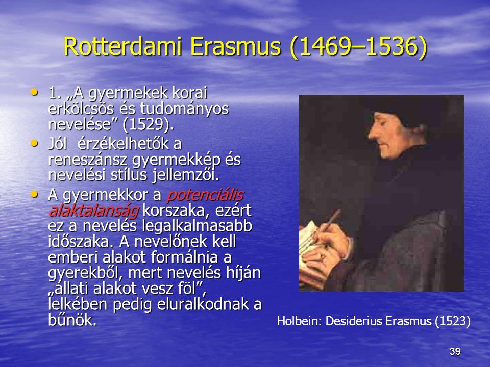 """39 Rotterdami Erasmus (1469–1536) 1.""""A gyermekek korai erkölcsös és tudományos nevelése (1529)."""