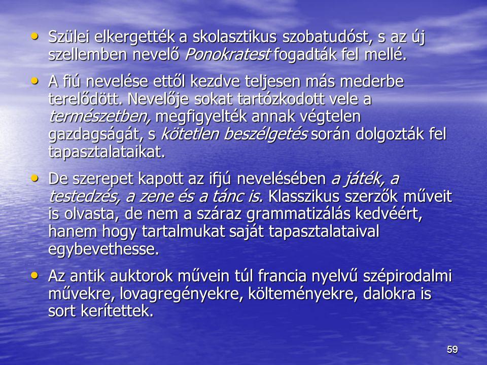 59 Szülei elkergették a skolasztikus szobatudóst, s az új szellemben nevelő Ponokratest fogadták fel mellé.