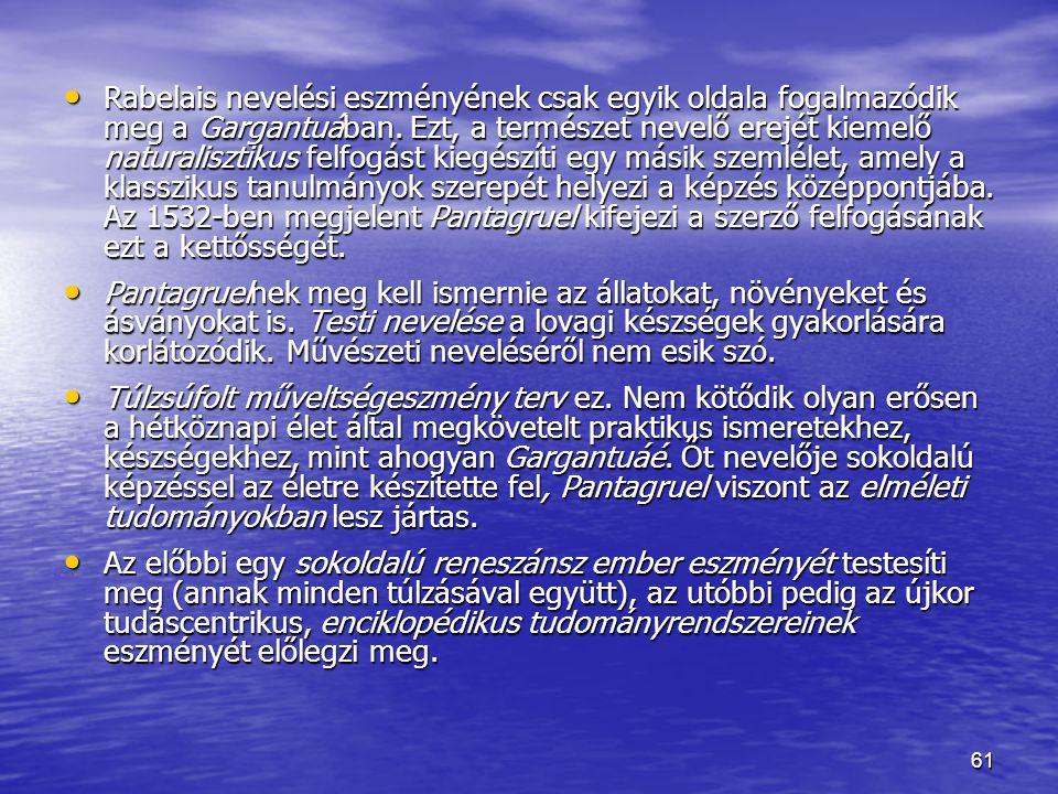 61 Rabelais nevelési eszményének csak egyik oldala fogalmazódik meg a Gargantuában.