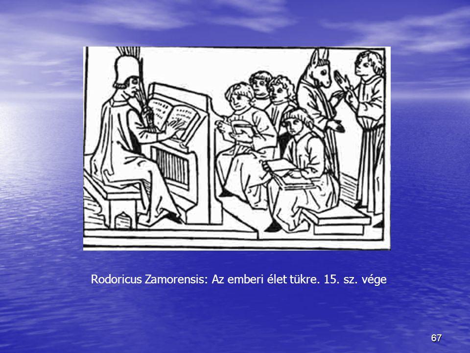 67 Rodoricus Zamorensis: Az emberi élet tükre. 15. sz. vége