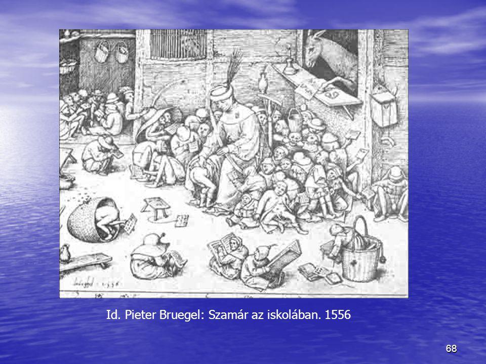 68 Id. Pieter Bruegel: Szamár az iskolában. 1556