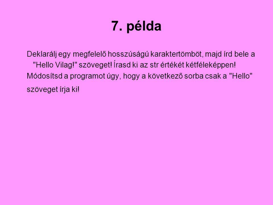 7. példa Deklarálj egy megfelelő hosszúságú karaktertömböt, majd írd bele a