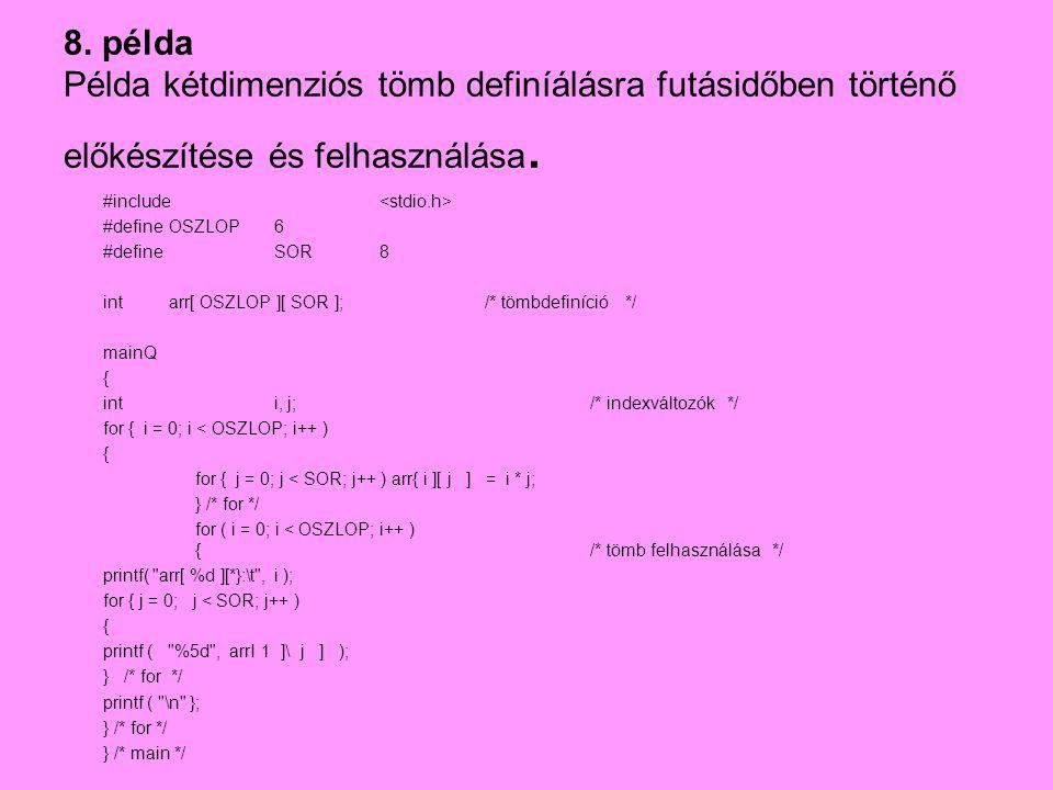 8. példa Példa kétdimenziós tömb definíálásra futásidőben történő előkészítése és felhasználása. #include #define OSZLOP6 #define SOR 8 intarr[ OSZLOP