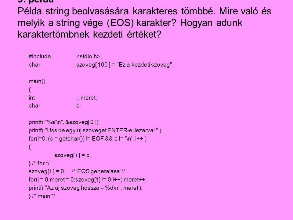 9. példa Példa string beolvasására karakteres tömbbé. Mire való és melyik a string vége (EOS) karakter? Hogyan adunk karaktertömbnek kezdeti értéket?
