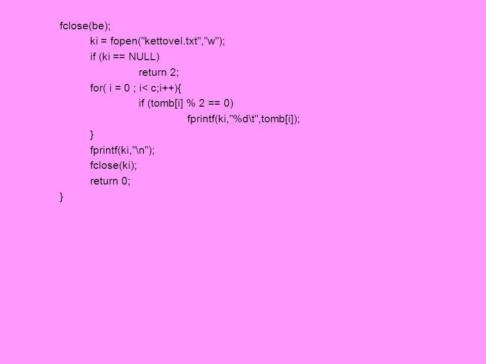 fclose(be); ki = fopen(
