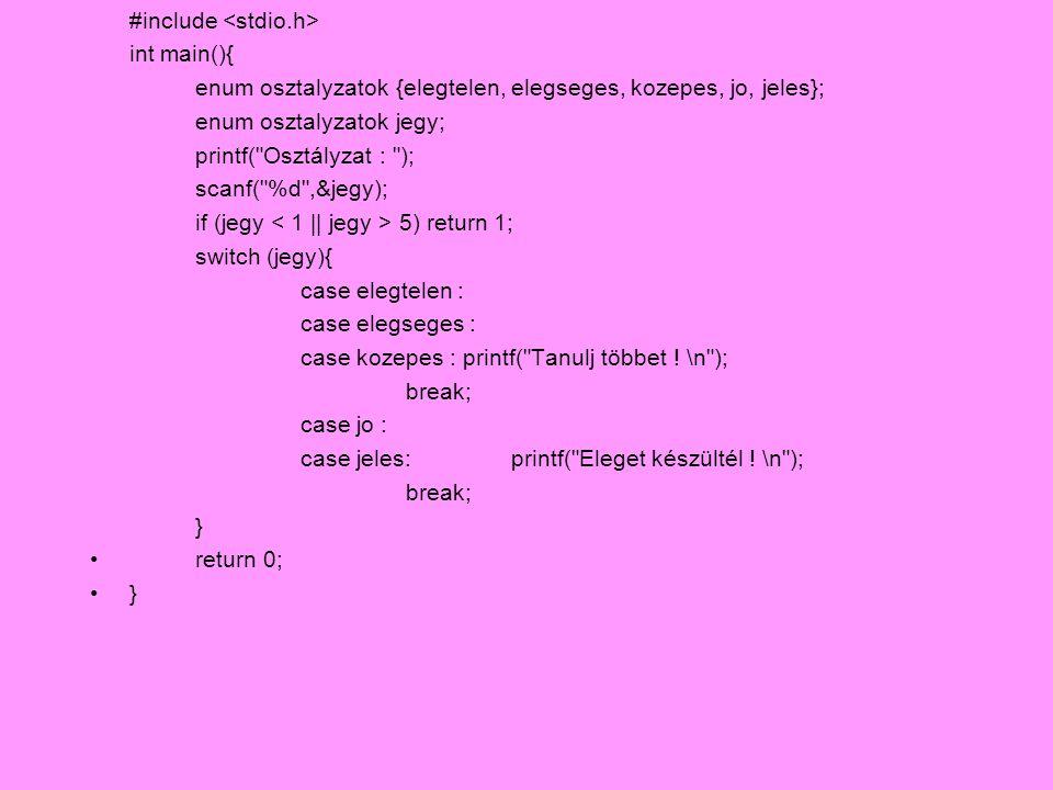 #include int main(){ enum osztalyzatok {elegtelen, elegseges, kozepes, jo, jeles}; enum osztalyzatok jegy; printf(