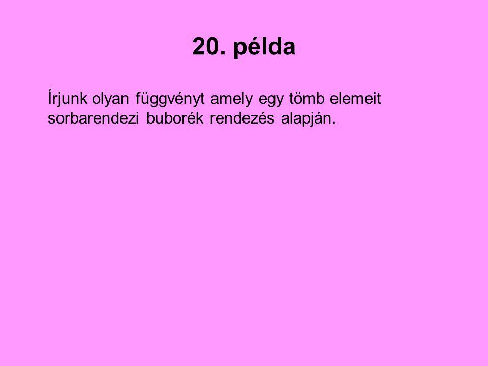 20. példa Írjunk olyan függvényt amely egy tömb elemeit sorbarendezi buborék rendezés alapján.