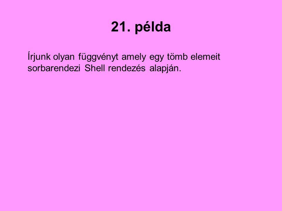 21. példa Írjunk olyan függvényt amely egy tömb elemeit sorbarendezi Shell rendezés alapján.