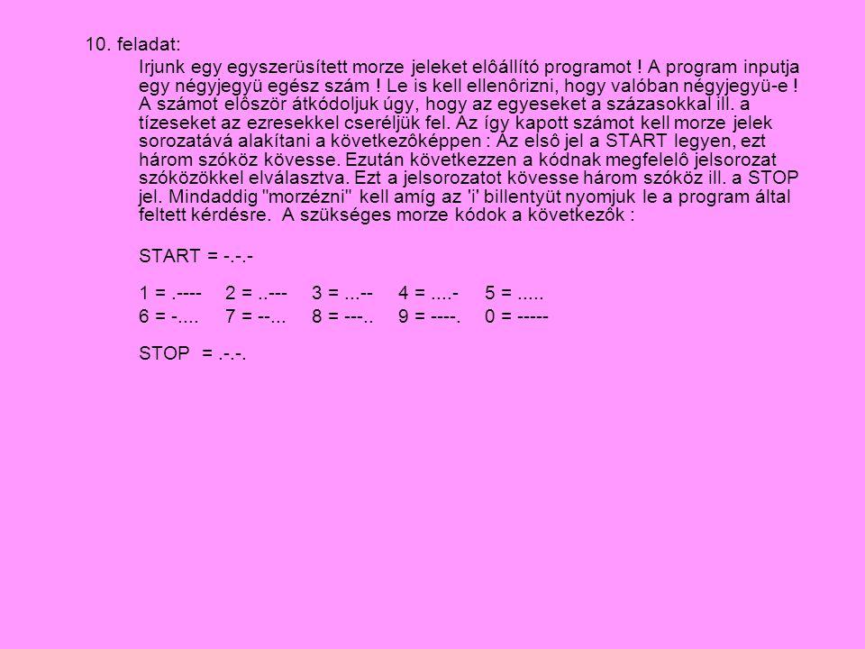 10. feladat: Irjunk egy egyszerüsített morze jeleket elôállító programot ! A program inputja egy négyjegyü egész szám ! Le is kell ellenôrizni, hogy v