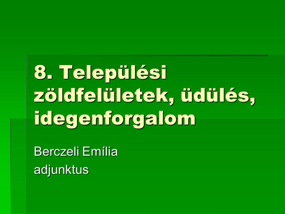 8. Települési zöldfelületek, üdülés, idegenforgalom Berczeli Emília adjunktus